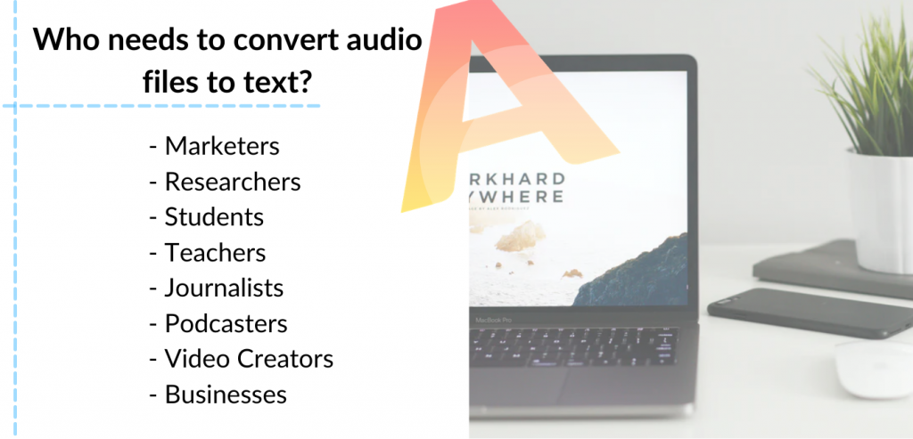 Who needs to convert audio files to text?