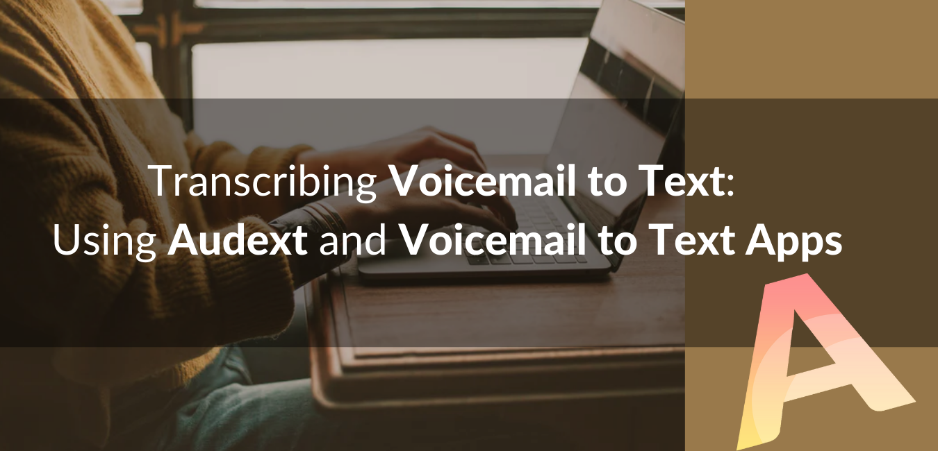 Transcribing Voicemail to Text Using Audext and Voicemail to Text Apps
