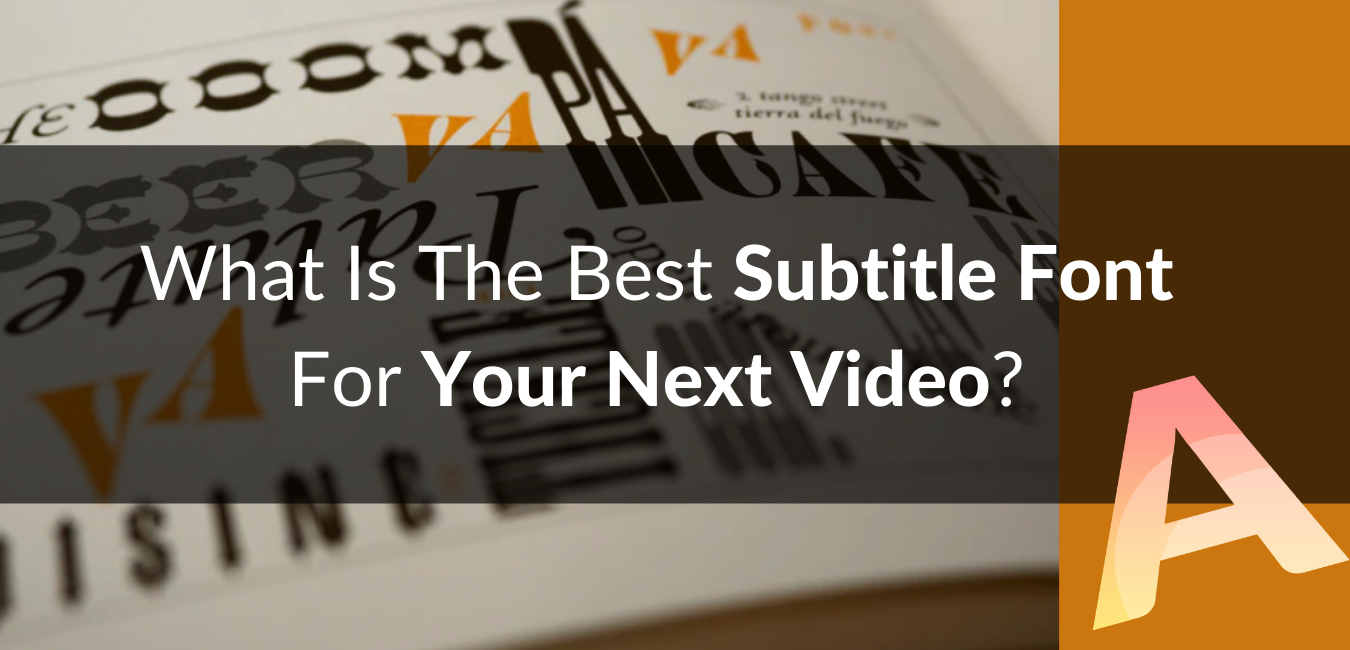 What Is The Best Subtitle Font For Your Next Video