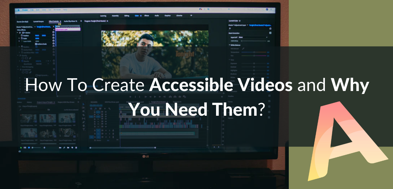 How To Create Accessible Videos and Why You Need Them