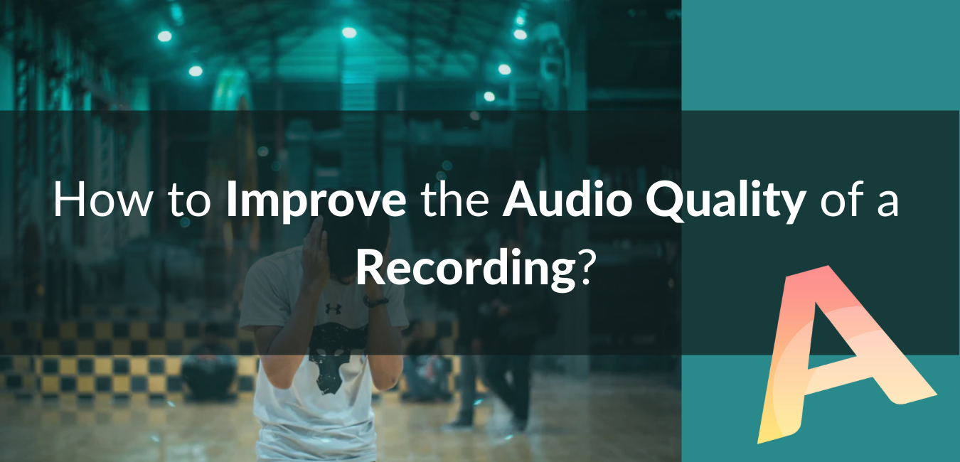 How to Improve the Audio Quality of a Recording