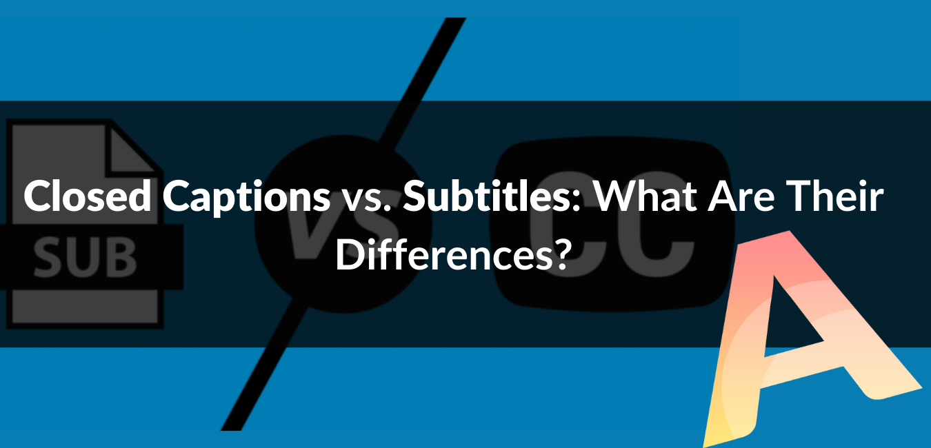 losed Captions vs. Subtitles What Are Their Differences (1)